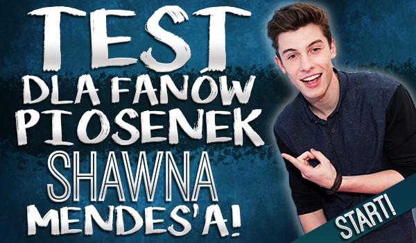 Test dla fanów piosenek Shawna Mendesa!