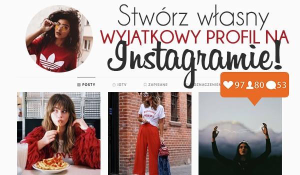 Stwórz własny, wyjątkowy profil na Instagramie!