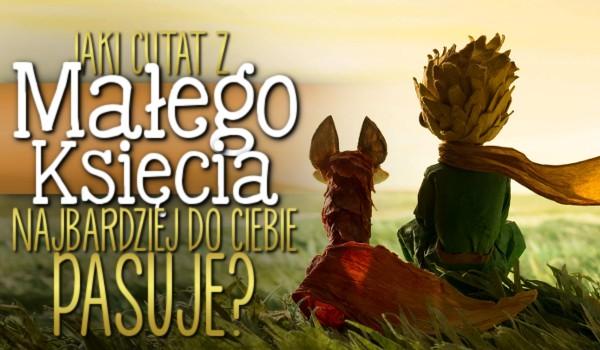 """Jaki cytat z """"Małego Księcia"""" najbardziej do Ciebie pasuje?"""