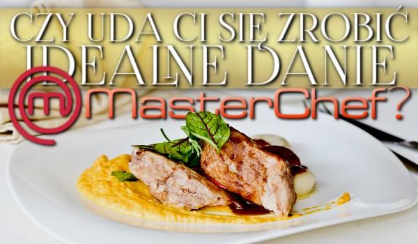 Czy uda Ci się zrobić idealne danie w MasterChef?