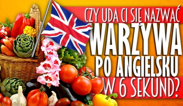 Czy uda Ci się nazwać warzywa po angielsku w 6 sekund?