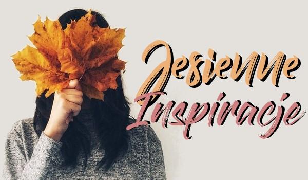 Jesienne inspiracje