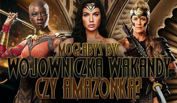 Mogłabyś być wojowniczką Wakandy czy Amazonką?