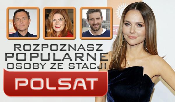 """Czy rozpoznasz najpopularniejsze osoby z """"Polsatu""""?"""