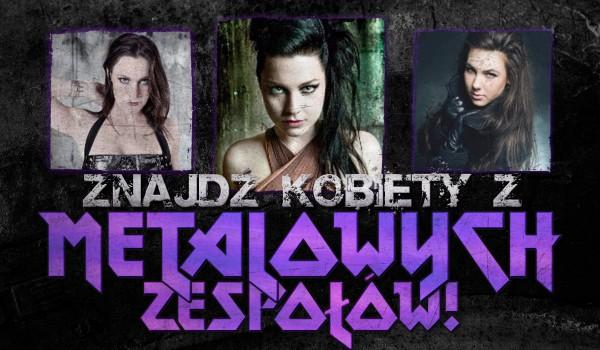 Znajdź kobiety z metalowych zespołów!