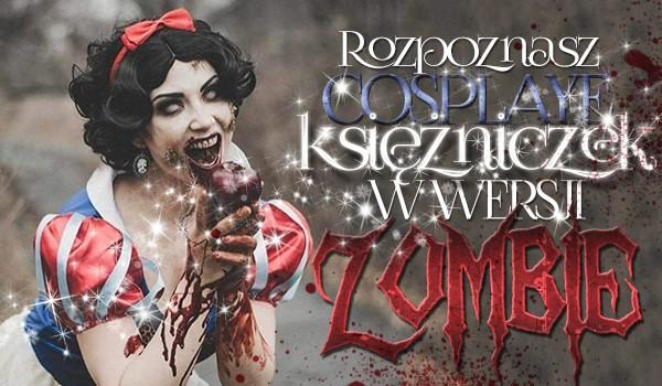 Rozpoznasz cosplaye księżniczek w wersji zombie?