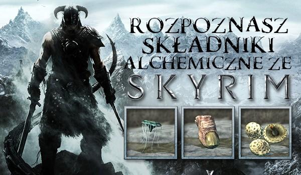 Czy rozpoznasz składniki alchemiczne ze Skyrim?