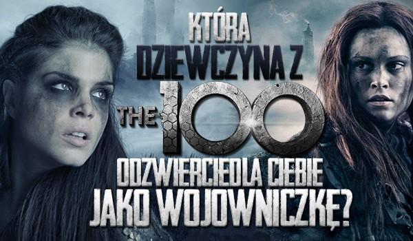 """Która dziewczyna z """"The 100"""" odzwierciedla Ciebie, jako wojowniczkę?"""