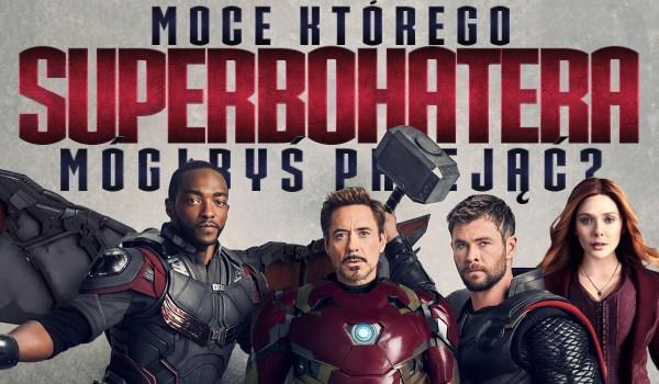 Moce którego superbohatera mógłbyś przejąć?