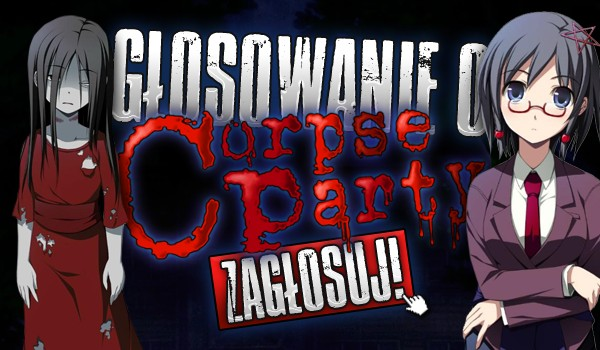 Głosowanie o Corpse Party!