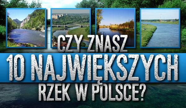 Czy znasz 10 największych rzek w Polsce?