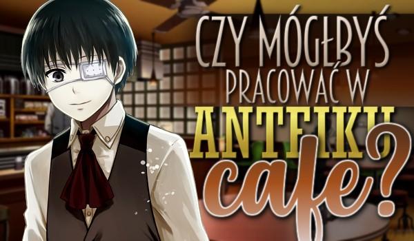 Czy mógłbyś pracować w Anteiku Cafe?