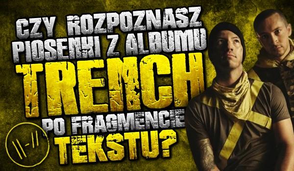"""Czy rozpoznasz wszystkie piosenki z albumu """"Trench"""" po fragmencie tekstu?"""