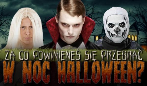 Za co powinieneś się przebrać na noc Halloween?