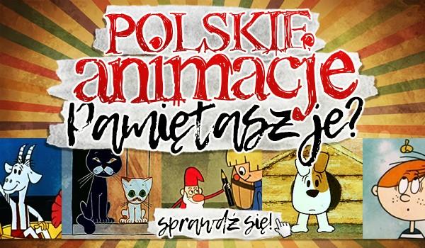 Polskie animacje. Pamiętasz je?
