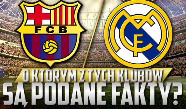 FC Barcelona czy Real Madryt C.F.? – o którym z tych klubów są podane fakty?
