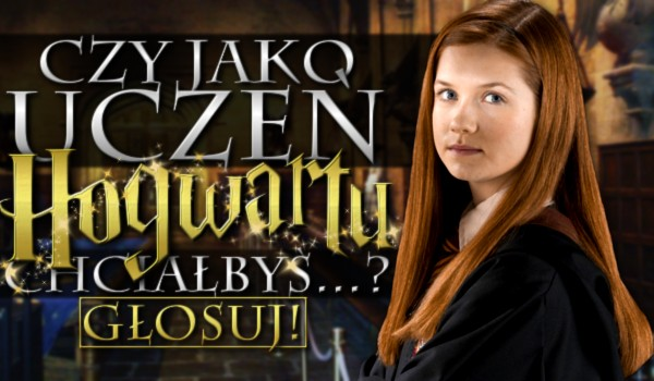 """Pytania z serii """"Czy, jako uczeń Hogwartu chciałbyś…?"""" – Głosowanie!"""