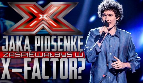 """Jaką piosenkę zaśpiewałbyś w """"X-Factor""""?"""