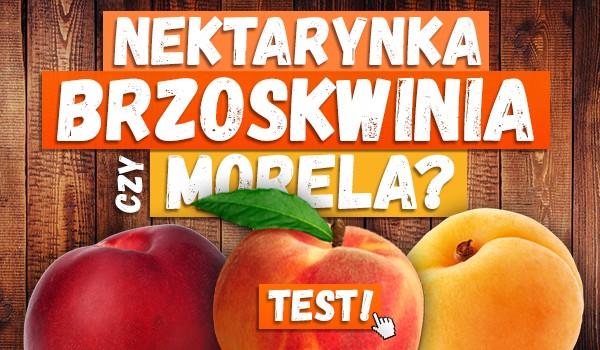 Nektarynka, brzoskwinia czy morela?