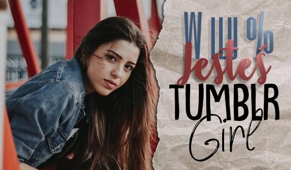 W ilu % jesteś Tumblr Girl?