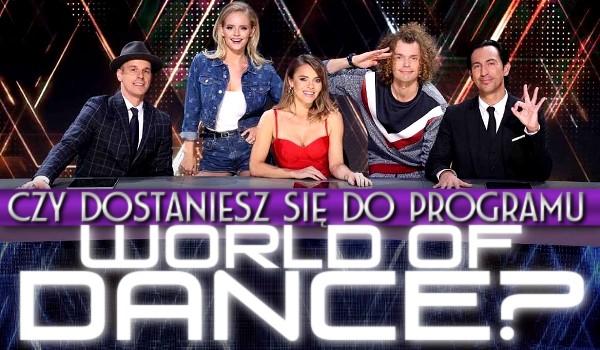"""Czy dostaniesz się do programu """"World of Dance Polska""""?"""