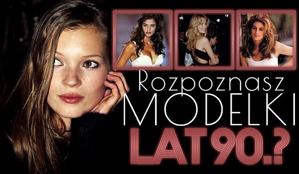 Rozpoznasz 10 najpopularniejszych modelek z lat 90.?