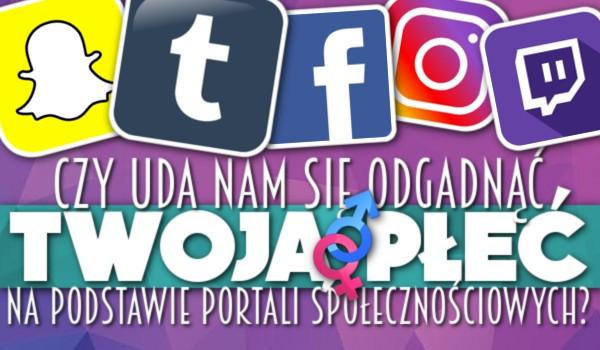 Czy uda mi się zgadnąć Twoją płeć na podstawie portali społecznościowych?