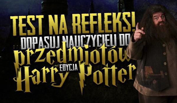 Test na refleks! Dopasuj nauczycieli do przedmiotów! – Edycja Harry Potter!