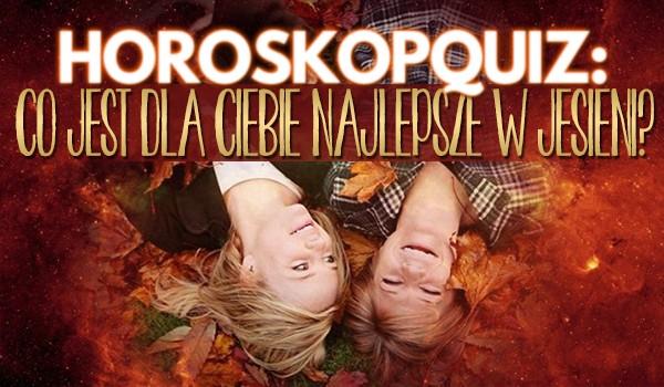 Horoskopquiz: Co jest najlepsze w jesieni dla Ciebie?