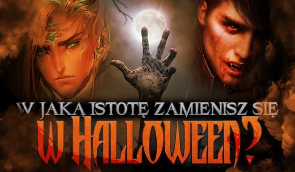 W jaką istotę zmienisz się w Halloween?