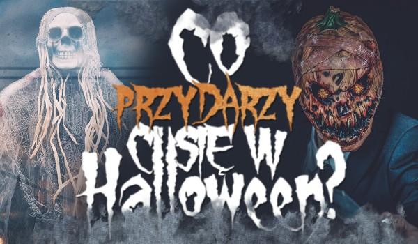 Co przydarzy Ci się w Halloween?