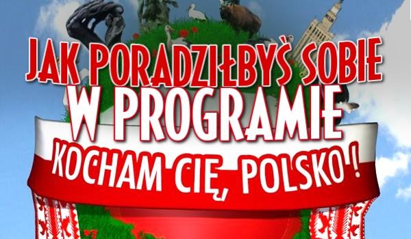 """Jak dałbyś sobie radę w programie """"Kocham Cię Polsko""""?"""