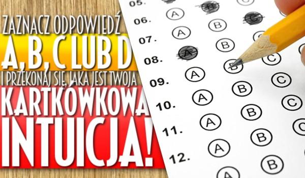 Zaznacz odpowiedź: A, B, C lub D i przekonaj się, jak dobra jest Twoja kartkówkowa intuicja!
