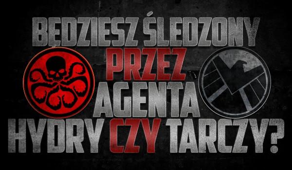 Będziesz śledzony przez agenta Hydry czy Tarczy?