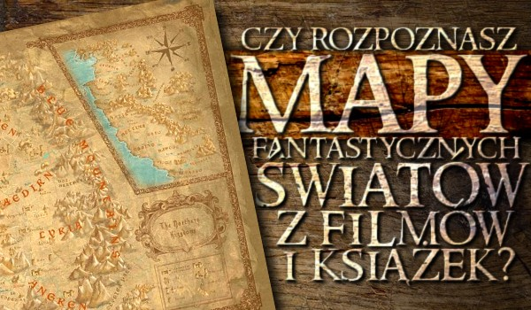 Czy rozpoznasz mapy fantastycznych światów z książek i filmów? Sprawdź!