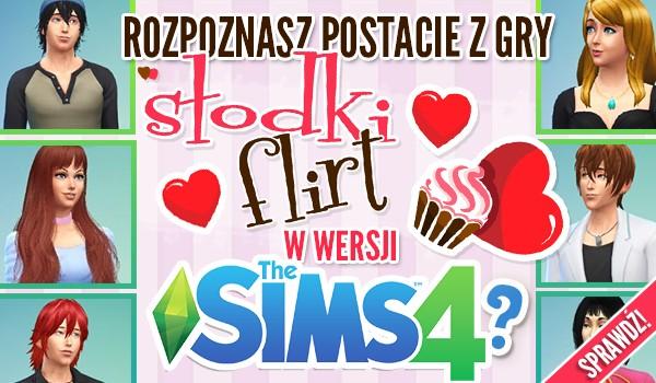 """Rozpoznasz postacie z gry """"Słodki Flirt"""" w wersji """"The Sims 4""""?"""