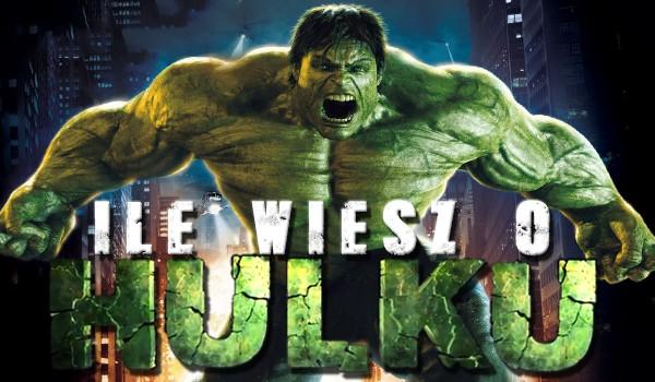 Ile wiesz o Hulku?