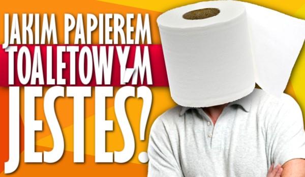 Bezsensowny quiz o papierze toaletowym. Jakim papierem jesteś?