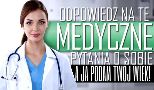 Odpowiedz na te medyczne pytania o sobie, a ja podam Twój wiek!