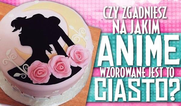 Zgadniesz, na jakim anime było wzorowane to ciasto?