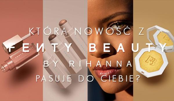 Jaka nowość Fenty Beauty By Rihanna jest stworzona specjalnie dla Ciebie?