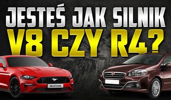 Jesteś jak silnik R4 czy V8?