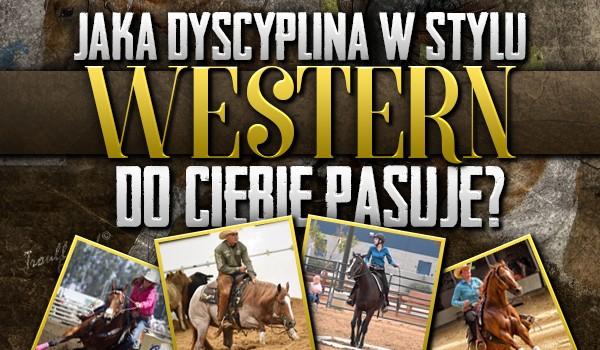 Jaka dyscyplina jeździecka w stylu western do Ciebie pasuje?