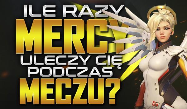 Ile razy Mercy uleczy Cię podczas meczu?