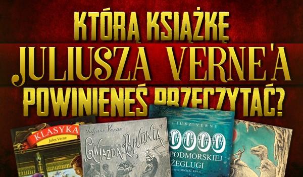 Którą książkę Juliusza Verne'a powinieneś przeczytać?