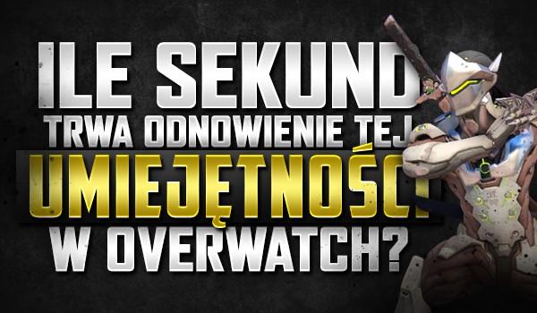 """Ile sekund trwa odnowienie tej zdolności w """"Overwatch""""?"""