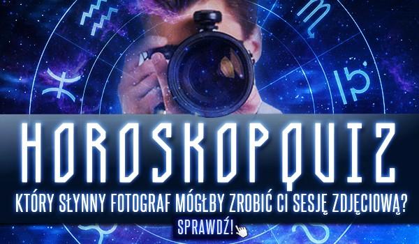 Horoskopquiz: Który słynny fotograf mógłby zrobić Ci sesję zdjęciową?