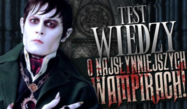 Test wiedzy o najsłynniejszych wampirach!