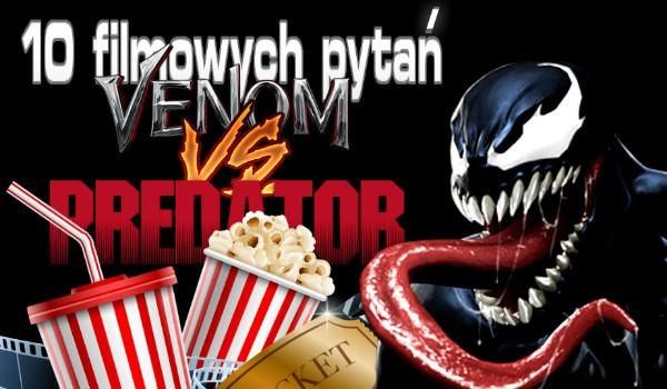 10 filmowych pytań – Venom vs. Predator!