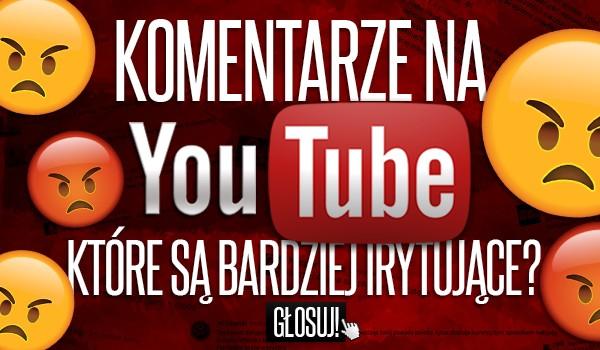 Komentarze YouTube – które są bardziej irytujące?
